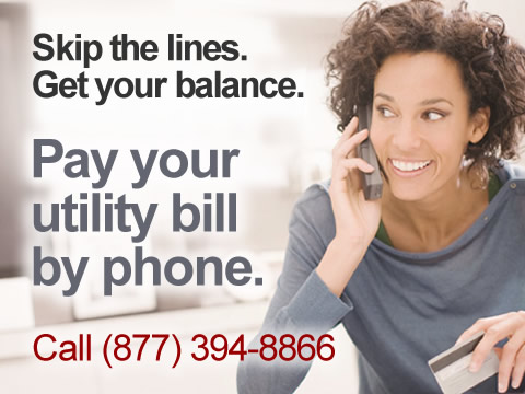 Skip the lines. Get your balance. Pay your utility bill by phone. Call (888) 394-8866